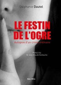 Stéphanie Dautel - Le festin de l'ogre - Autopsie d'un crime ordinaire.