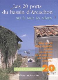 Stéphanie de Chalvron et Martial Clemenceau - Les 20 ports du bassin d'Arcachon - Sur la route des cabanes.
