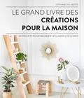Stéphanie de Lamotte - Le grand livre des créations pour la maison - 30 projets pour meubler/éclairer/décorer.