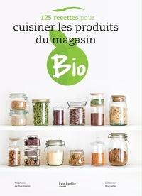 Stéphanie de Turckheim et Clémence Roquefort - 125 recettes pour cuisiner les produits du magasin bio.