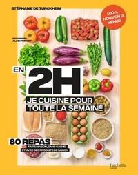 Stéphanie de Turckheim - En 2h je cuisine pour toute la semaine tome 2 - 80 repas fait maison, sans gâchis et avec des produits de saison.