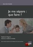 Stéphanie Degrave - Je me sépare : que faire ?.
