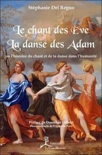 Stéphanie Del Regno - Le chant des Eve, la danse des Adam - Ou l'histoire du chant et de la danse dans l'humanité.