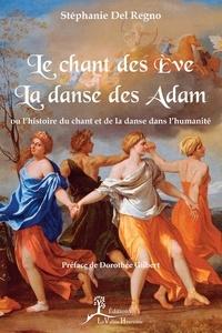 Stéphanie Del Regno et Dorothée Gilbert - Le Chant des Ève, la danse des Adam - ou l'histoire du chant et de la danse dans l'humanité.