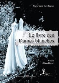 Stéphanie Del Regno - Le livre des Dames blanches.