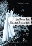 Stéphanie Del Regno et Yves Lignon - Le Livre des Dames blanches - De l'origine du mythe jusqu'à nos jours.