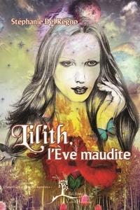 Stéphanie Del Regno - Lilith, l'Eve maudite.