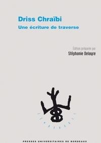 Stéphanie Delayre - Driss Chraïbi, une écriture de traverse.