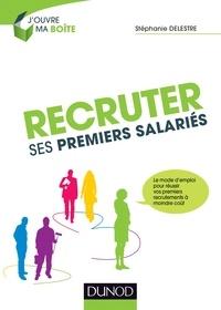 Stéphanie Delestre - Recruter ses premiers salariés - Le mode d'emploi pour réussir ses premiers recrutements à moindre coût.
