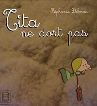 Stéphanie Delmas - Tita ne dort pas.