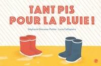 Stéphanie Demasse-Pottier - Tant pis pour la pluie ! - illustré par Lucia Calfapietra.
