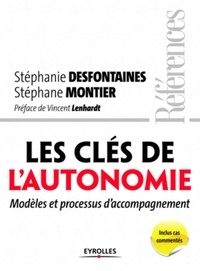 Stéphanie Desfontaines et Stéphane Montier - Les clés de l'autonomie - Modèles et processus d'accompagnement.