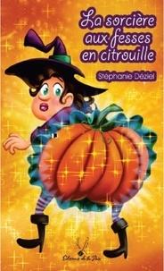 Stéphanie Déziel - La sorcière aux fesses en citrouille.