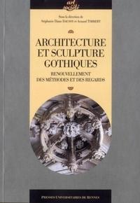 Architecture et sculpture gothiques- Renouvellement des méthodes et des regards - Stéphanie Diane Daussy |