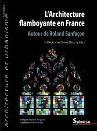 Stéphanie Diane Daussy - L'architecture flamboyante en France - Autour de Roland Sanfaçon.