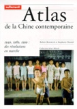 Stephanie Donald et Robert Benewick - Atlas de la Chine contemporaine - 1949,1989,1999 : des révolutions en marche.