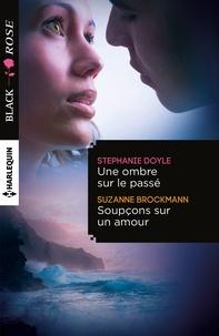 Stéphanie Doyle et Stephanie Doyle - Une ombre sur le passé - Soupçons sur un amour.