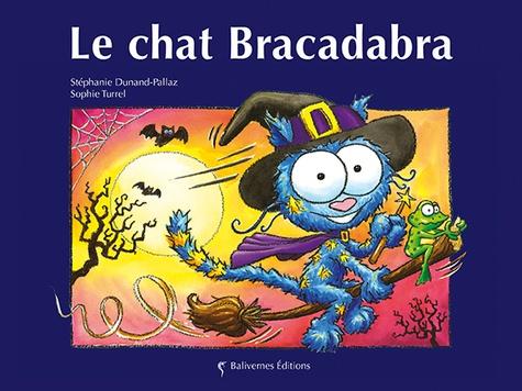 Stéphanie Dunand-Pallaz et Sophie Turrel - Le chat Bracadabra.