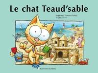 Stéphanie Dunand-Pallaz et Sophie Turrel - Les petits chats  : Le chat Teaud'sable.