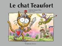 Stéphanie Dunand-Pallaz et Sophie Turrel - Les petits chats  : Le chat Teaufort.