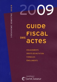 Stéphanie Durteste et Sophie Gonzalez-Moulin - Guide fiscal des actes - Deuxième semestre 2009.