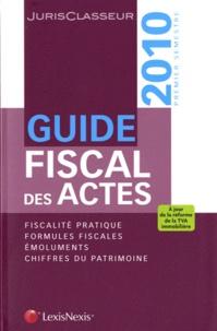 Stéphanie Durteste et Sophie Gonzalez-Moulin - Guide fiscal des actes - Premier semestre 2010.