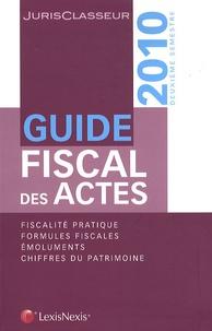 Stéphanie Durteste et Sophie Gonzalez-Moulin - Guide fiscal des actes - Deuxième semestre 2010.