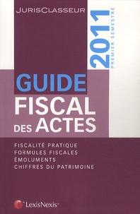 Stéphanie Durteste et Sophie Gonzalez-Moulin - Guide fiscal des actes - Premier semestre 2011.