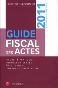 Stéphanie Durteste et Sophie Gonzalez-Moulin - Guide fiscal des actes - Deuxième semestre 2011.