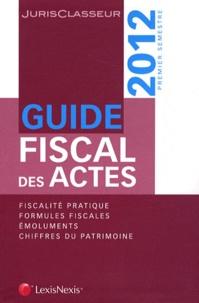Stéphanie Durteste et Sophie Gonzalez-Moulin - Guide fiscal des actes - Premier semestre 2012.