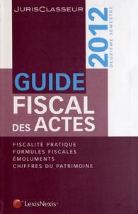 Stéphanie Durteste et Sophie Gonzalez-Moulin - Guide fiscal des actes - Deuxième semestre 2012.