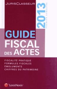 Stéphanie Durteste et Sophie Gonzalez-Moulin - Guide fiscal des actes - Premier semestre 2013.