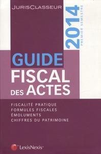 Stéphanie Durteste et Sophie Gonzalez-Moulin - Guide fiscal des actes - Premier semestre 2014.