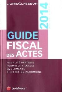 Stéphanie Durteste et Sophie Gonzalez-Moulin - Guide fiscal des actes - Deuxième semestre 2014.