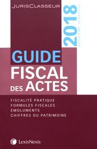 Stéphanie Durteste et Sophie Gonzalez-Moulin - Guide fiscal des actes - Deuxième semestre 2018.