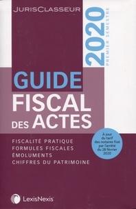 Stéphanie Durteste et Sophie Gonzalez-Moulin - Guide fiscal des actes - Premier semestre 2020.