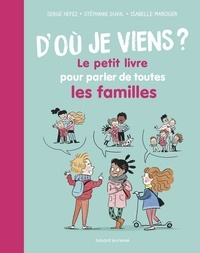 Stéphanie Duval et Serge Hefez - D'où je viens ? Le petit livre pour parler de toutes les familles.
