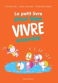 Stéphanie Duval et Sandra Laboucarie - Le petit livre pour bien vivre ensemble.