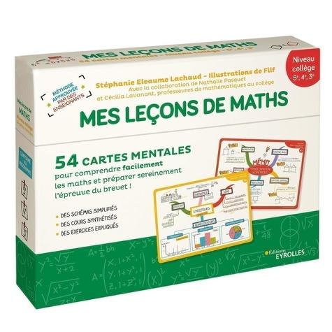 Stéphanie Eleaume Lachaud et  Filf - Mes leçons de maths Niveau collège 5e, 4e, 3e - 54 cartes mentales pour comprendre facilement les maths et préparer sereinement l'épreuve du brevet !.