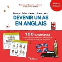 Stéphanie Eleaume Lachaud et  Filf - Mon cahier d'exercices pour devenir un as en anglais Niveau débutant.