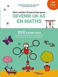 Stéphanie Eleaume Lachaud et  Filf - Mon cahier d'exercices pour devenir un as en maths CM1 CM2.