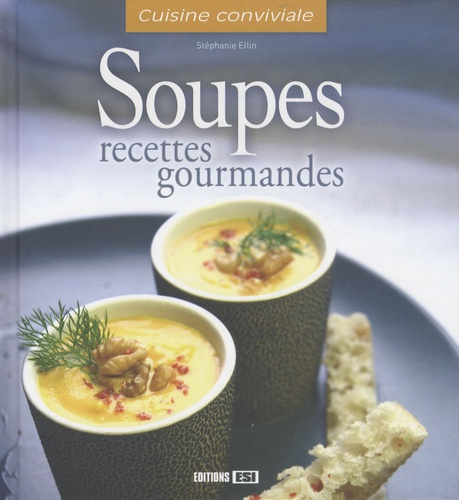 Stéphanie Ellin - Soupes - Recettes gourmandes.