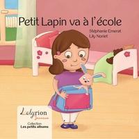 Stéphanie Emerat et Lily Noriet - Petit Lapin va à l'école.