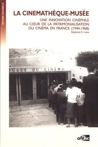 Stéphanie-Emmanuelle Louis - La cinémathèque-musée - Une innovation cinéphile au coeur de la patrimonialisation du cinéma en France (1944-1968).