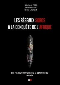 Stéphanie Erbs et Vincent Barbe - Les réseaux Soros à la conquête de l'Afrique - Les réseaux d'influence à la conquête du monde.