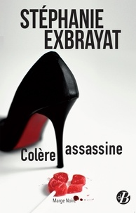 Stéphanie Exbrayat - Colère assassine.