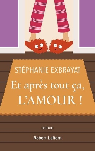 Stéphanie Exbrayat - Et après tout ça, l'amour.