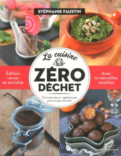 La cuisine zéro déchets. 52 recettes bio et végétariennes pour ne plus rien jeter  édition revue et augmentée