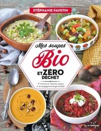 Livre en ligne télécharger pdf Mes soupes bio et zéro déchet  - 75 recettes de veloutés, soupes et accompagnements gourmands RTF par Stéphanie Faustin 9782374251899