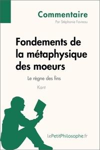 Stéphanie Favreau et  Lepetitphilosophe - Fondements de la métaphysique des moeurs de Kant - Le règne des fins (Commentaire) - Comprendre la philosophie avec lePetitPhilosophe.fr.